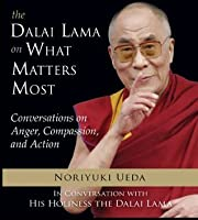 The Dalai Lama on What Matters Most: Conversations on Anger, Compassion, and Action