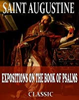 Expositions On The Book Of Psalms (With Active Table of Contents)