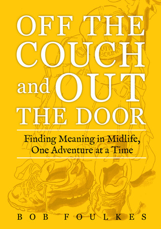 Off the Couch and Out the Door: Finding Meaning in Midlife, One Adventure at a Time