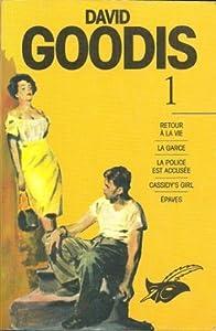 David Goodis, tome 1: Retour à la vie, La garce, La police est accusée, Cassidy's girl, Epaves