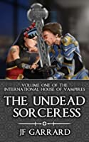 The Undead Sorceress (International House of Vampires, #1)