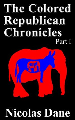 The Colored Republican Chronicles Part I: Secrets, Stories, and Strategies for Success in the G.O.P. from a