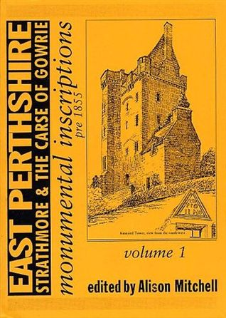 Monumental Inscriptions (Pre 1855) In East Perthshire by Alison Mitchell