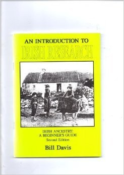 An Introduction to Irish Research by Bill Davis