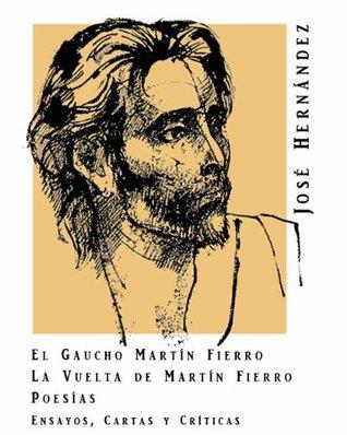 El gaucho Martín Fierro / La vuelta de Martín Fierro / Ensayo... by José Hernández