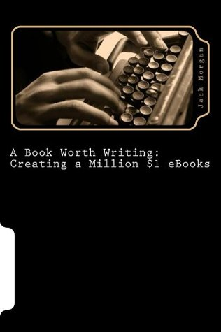 Book V - Marketing: The End is Only the Beginning! (A Book Worth Writing: Creating a Million $1 eBooks)