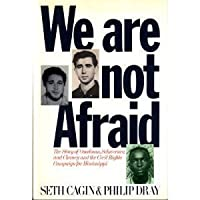 We Are Not Afraid: The Story of Goodman, Schwerner, and Chaney and the Civil Rights Campaign for Mississippi