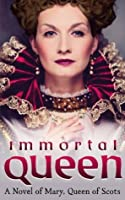 Immortal Queen: Mary Queen of Scots