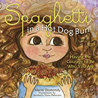 Spaghetti In A Hot Dog Bun: : Having the Courage to Be Who You Are