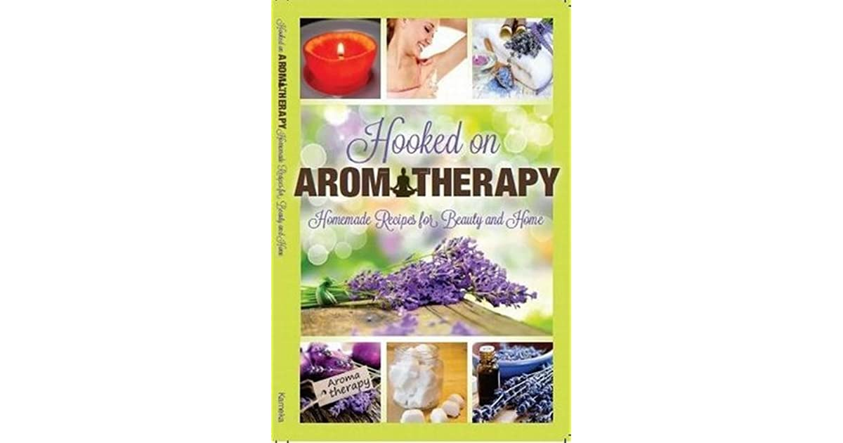 Hooked on Aromatherapy Homemade Recipes