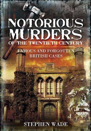 Notorious Murders of the Twentieth Century: Famous and Forgotten British Cases (True Crime)