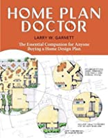 Home Plan Doctor The Essential Companion For Anyone Buying A Home Design Plan By Larry Garnett