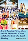 Beach Wedding: Beach Wedding Theme Ideas, Dresses, Invitations, Favors and Hidden Costs of a Beach Wedding