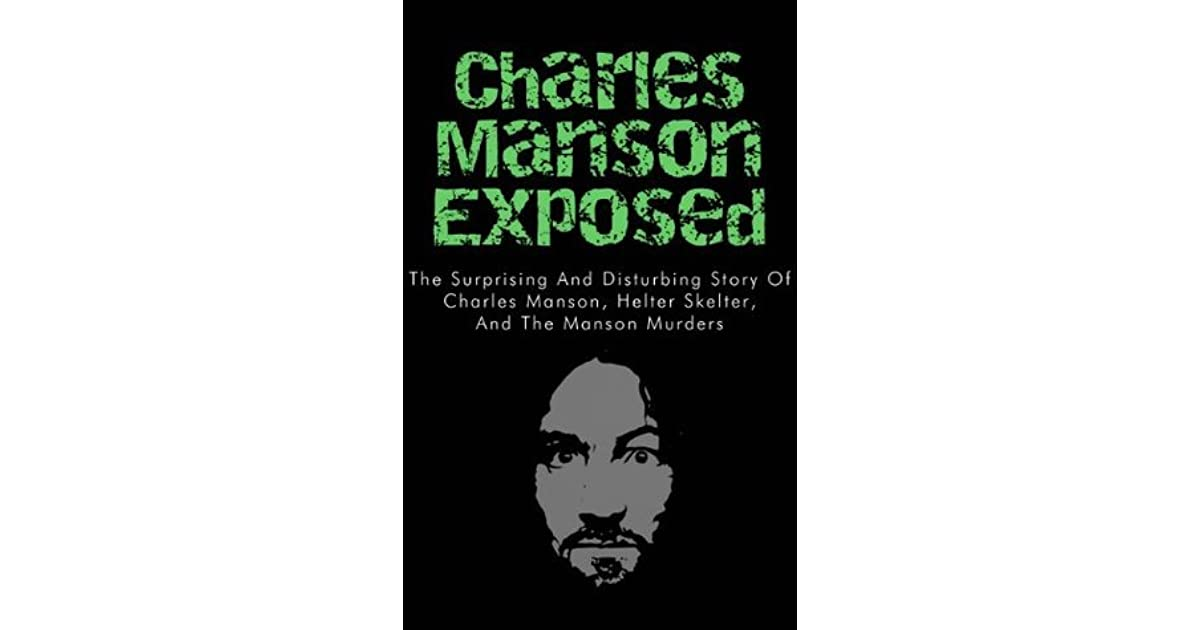 Charles Manson Exposed: The Surprising and Disturbing Story of