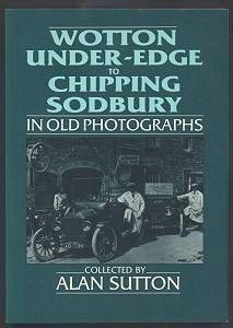 Wotton Under-Edge to Chipping Sodbury in Old Photographs by Alan Sutton