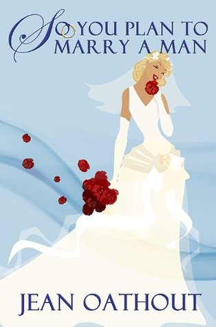 So You Plan To Marry A Man: Words of Wisdom for Single and Married Women (Wedding Planning)