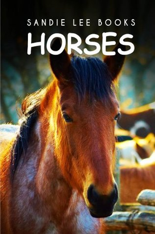Horses - Sandie Lee Books (children's animal books age 4-6, wildlife photography, animal books nonfiction)