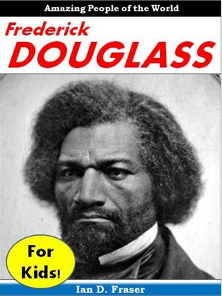 Frederick Douglass for Children: Discover the Incredible Story of the Courageous Man Who Escaped From Slavery and Became One of the Most Important People in American History: Biographies for Children