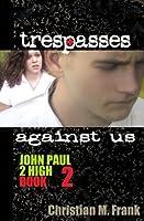 Trespasses Against Us (The John Paul 2 High Series)