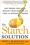 Book cover for The Starch Solution: Eat the Foods You Love, Regain Your Health, and Lose the Weight for Good!