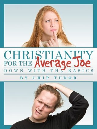 Christianity For The Average Joe by Chip Tudor