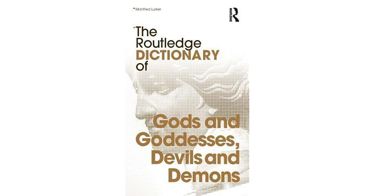 The Routledge Dictionary Of Gods And Goddesses Devils And Demons By