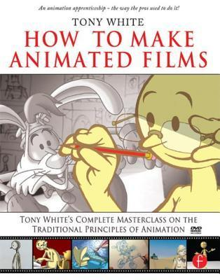 How to Make Animated Films Tony Whites Complete Masterclass on The Traditio