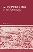 All the Pasha's Men: Mehmed Ali His Army and the Making of Modern Egypt
