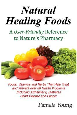Natural Healing Foods by Pamela Young