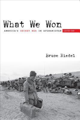 What We Won: America's Secret War in Afghanistan, 1979-89