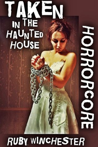 Taken in the Haunted House (Extreme Horror Erotica) (Horrorcore)