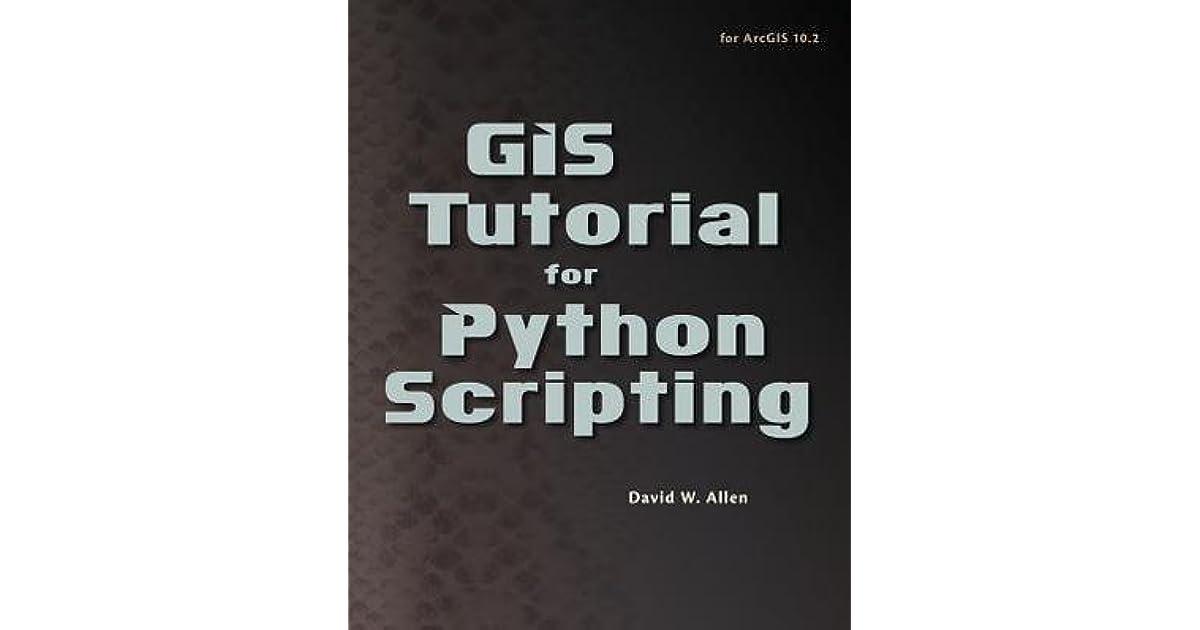 GIS Tutorial for Python Scripting by David W  Allen