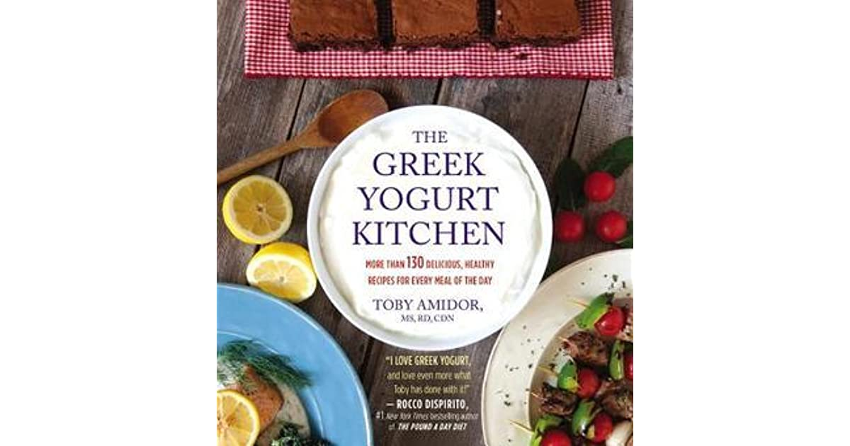 The Greek Yogurt Kitchen: More Than 130 Delicious, Healthy Recipes ...