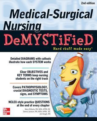 Medical-Surgical Nursing Demystified by Mary Digiulio and James Keogh (626 pages, 2007)