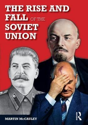 The Rise and Fall of the Soviet Union - Martin Mccauley