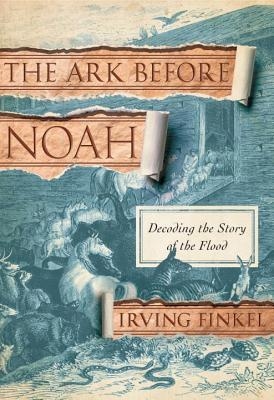 The Ark Before Noah Decoding Story Of Flood By