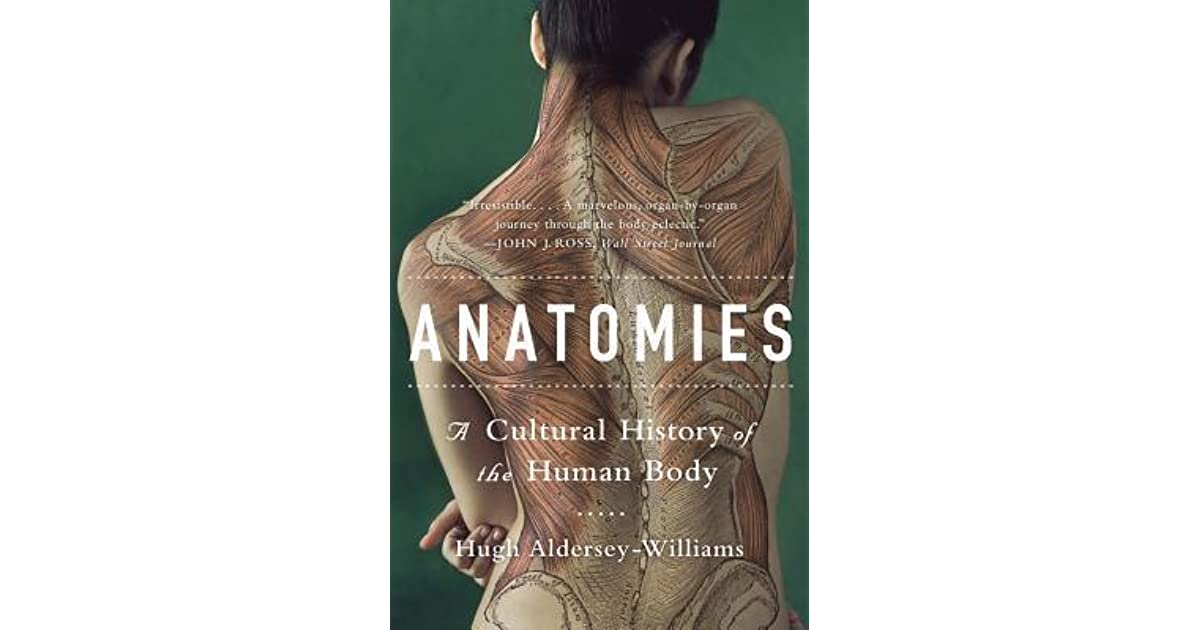 Anatomies: A Cultural History of the Human Body by Hugh