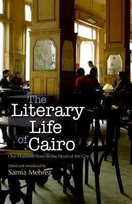 The Literary Life Of Cairo: One Hundred Years In The Heart Of The City