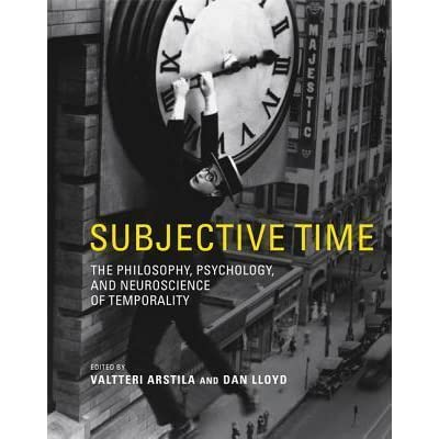 Subjective Time: The Philosophy, Psychology, and Neuroscience of Temporality  by Valtteri Arstila
