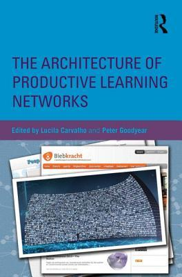 The Architecture of Productive Learning Networks by Lucila Carvalho
