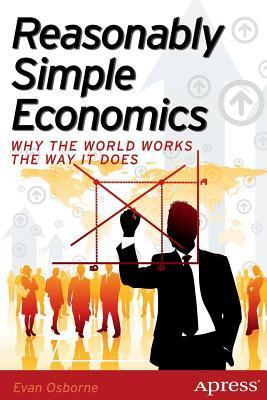 Reasonably Simple Economics  Why the World Works the Way It Does