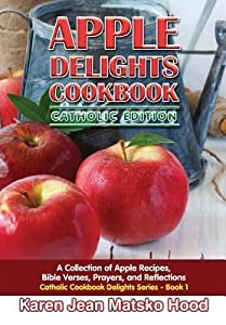 Apple Delights Cookbook: A Collection of Apple Recipes, Bible Verses, Prayers, and Reflections (Catholic Cookbook Delights Series, #1)