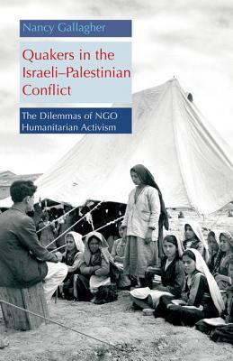 Quakers in the Israeli Palestinian Conflict: The Dilemmas of Ngo Humanitarian Activism