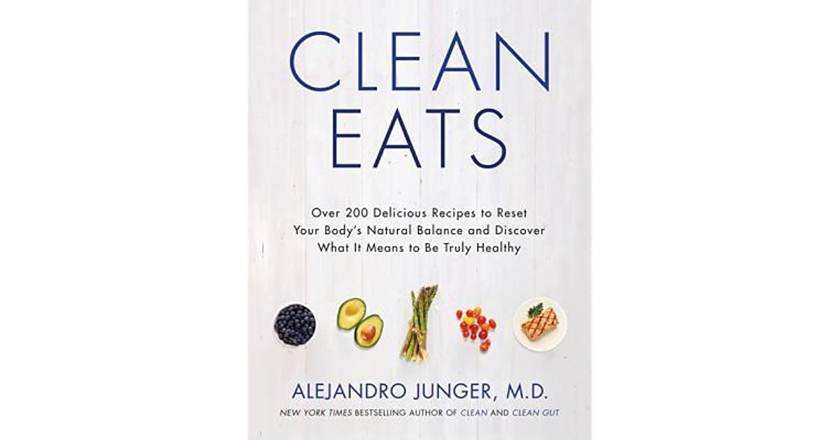 Clean Eats Over 200 Delicious Recipes To Reset Your Body S Natural