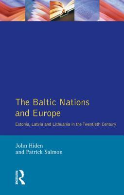 The Baltic Nations and Europe: Estonia, Latvia and Lithuania in the Twentieth Century
