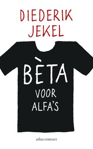 Bèta voor alfa's by Diederik Jekel