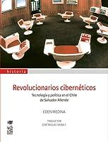 Revolucionarios Cibernéticos: Tecnología y política en el Chile de Salvador Allende