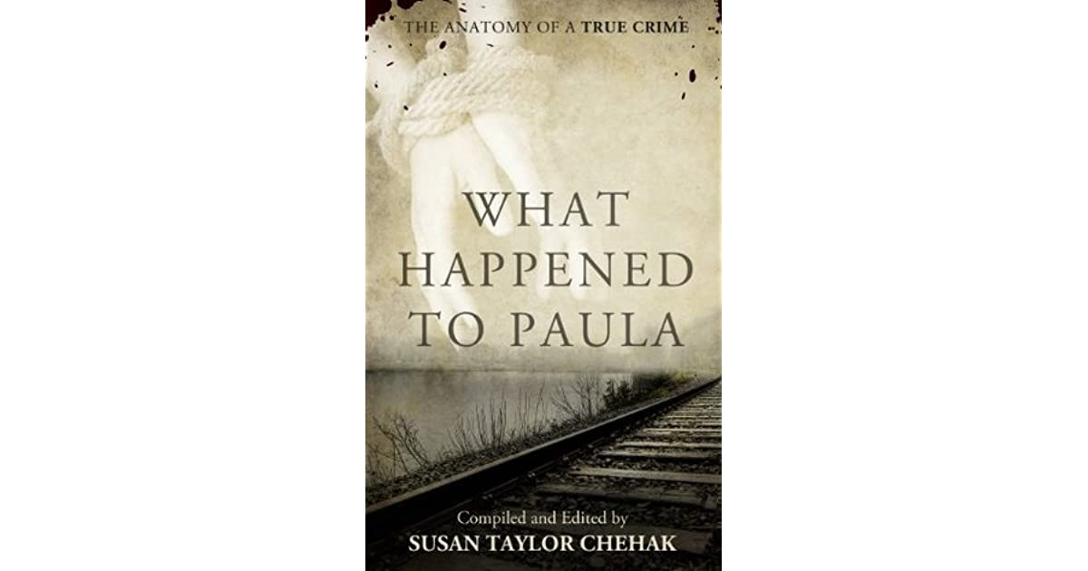 What Happened To Paula The Anatomy Of A True Crime By Susan Taylor