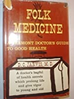 FOLK MEDICINE: A Vermont Doctor's Guide to Good Health.