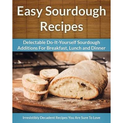 Sourdough recipes delectable do it yourself sourdough recipes for sourdough recipes delectable do it yourself sourdough recipes for breakfast lunch and dinner by scarlett aphra solutioingenieria Image collections